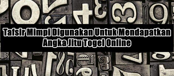 Tafsir Mimpi Digunakan Untuk Mendapatkan Angka Jitu Togel Online